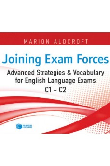 Joining Exam Forces: Advanced Strategies and Vocabulary for English Language Exams, C1-C2